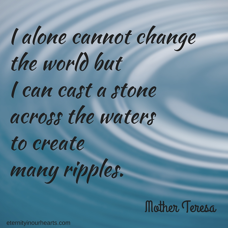 I alone cannot change the world but I can cast a stone across the waters to create many ripples. (2)