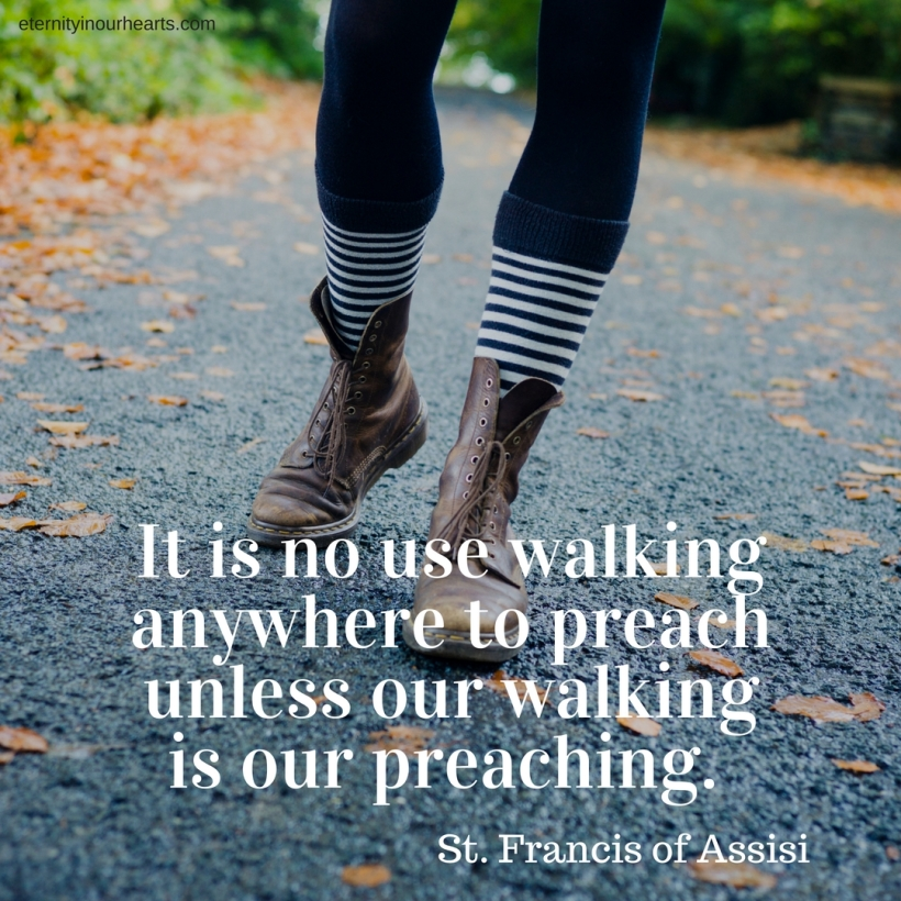 It is no use walking anywhere to preach unless our walking is our preaching. (2)