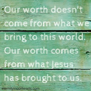 Our worth doesn'tcomefrom whatwe