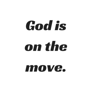 God is on the move. (2)